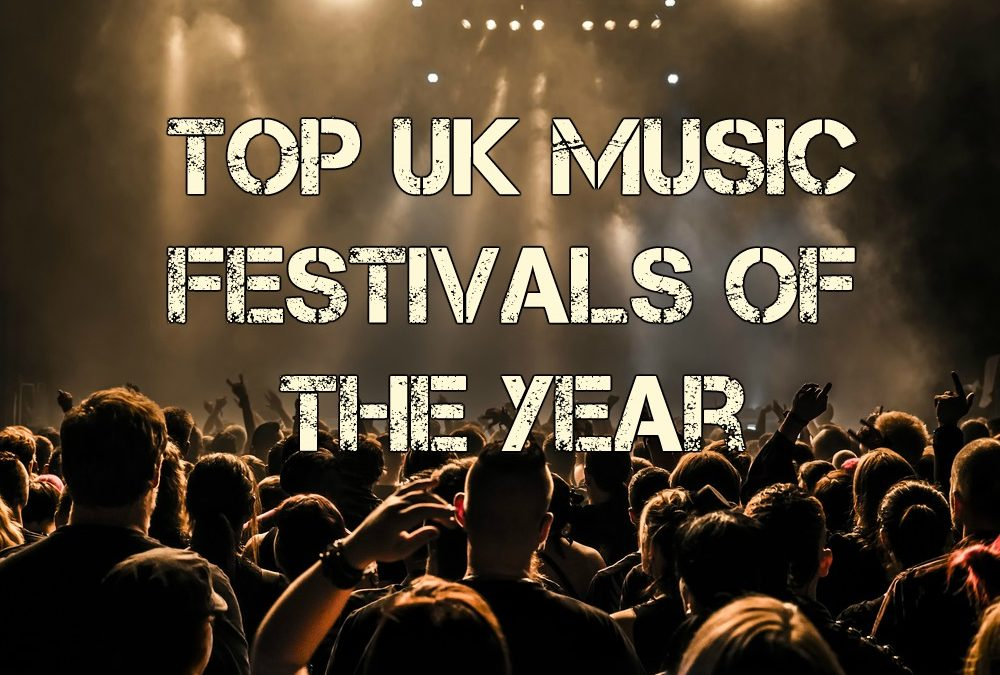 The Top UK Music Festivals You Can't Miss in 2019