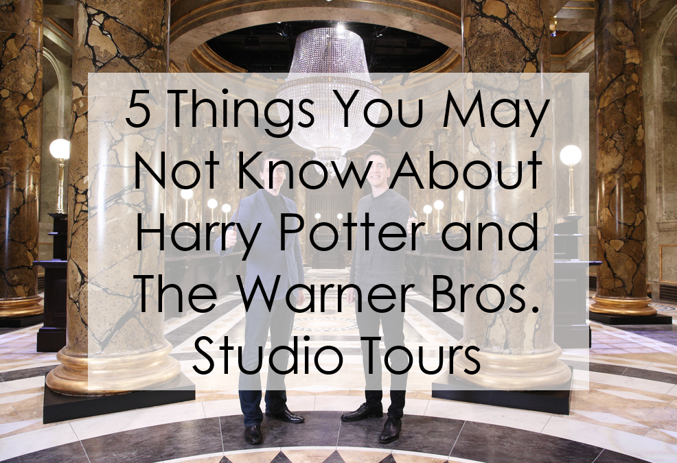 5 Things You May Not Know About Harry Potter and The Warner Bros. Studio Tours
