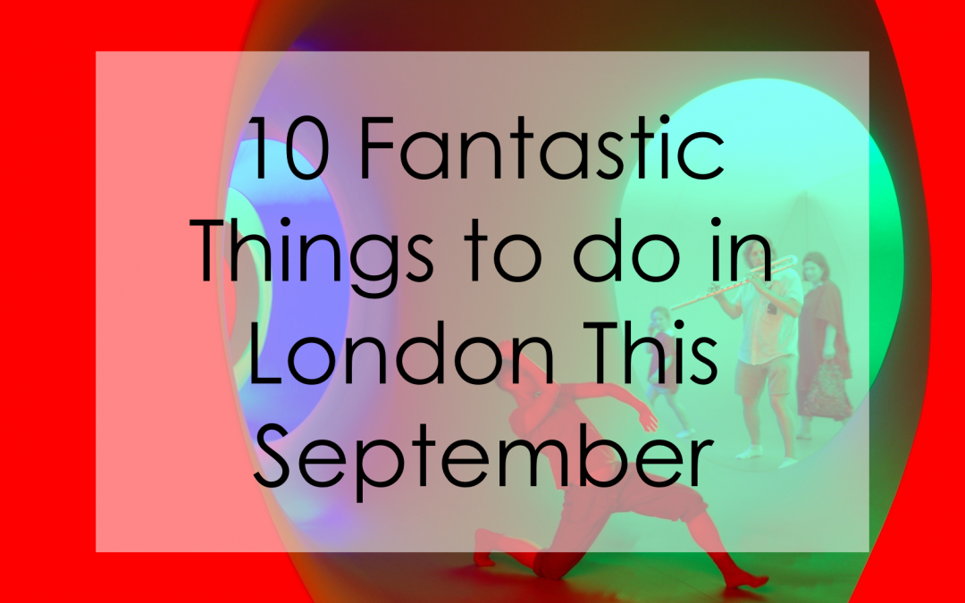 10 Fantastic Things To Do in London this September