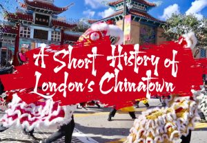 A Short History of London's Chinatown