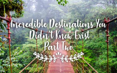 Incredible Places You Didn't Know Exist – Part Two