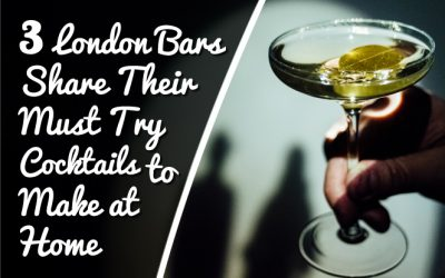 3 London Bars Share Their Must Try Cocktails to Make at Home